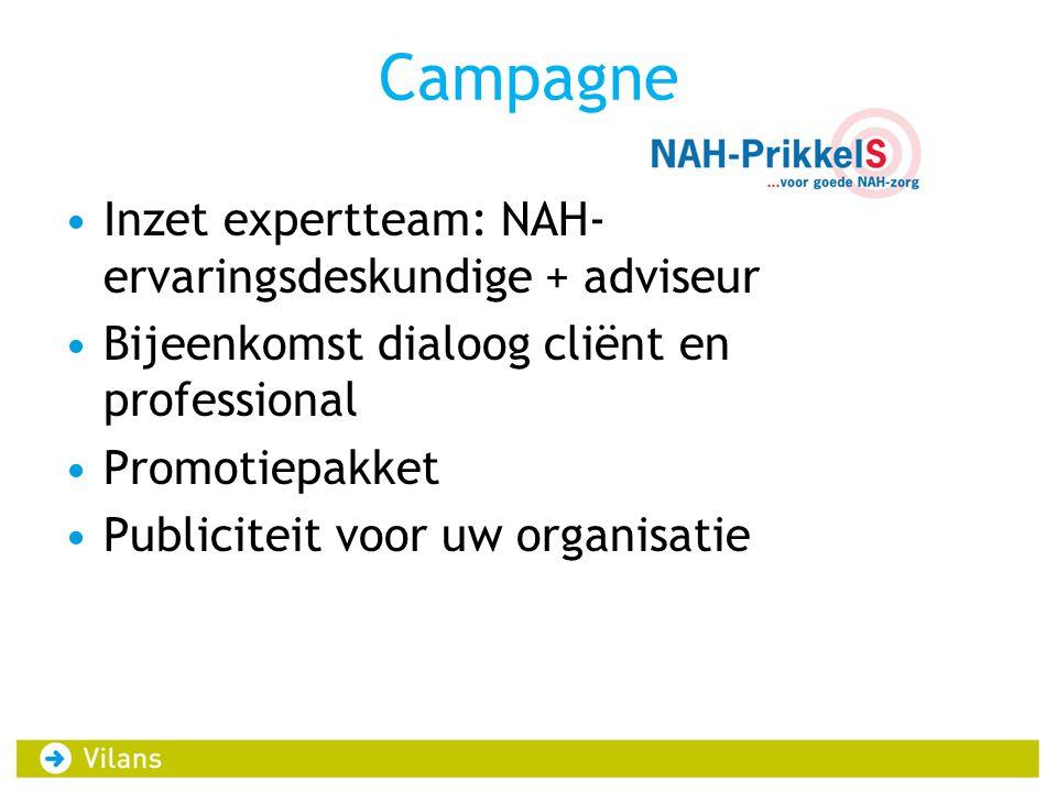 Campagne Inzet expertteam: NAH- ervaringsdeskundige + adviseur Bijeenkomst dialoog cliënt en professional Promotiepakket Publiciteit voor uw organisatie