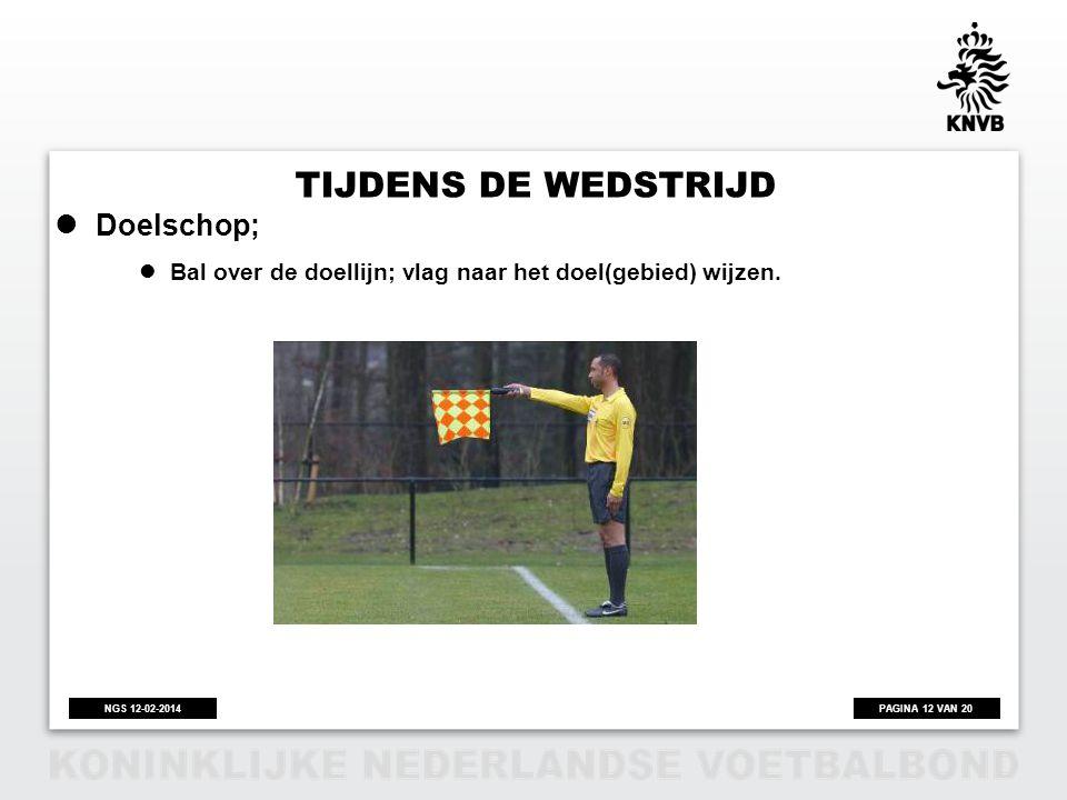 PAGINA 12 VAN 20NGS 12-02-2014 TIJDENS DE WEDSTRIJD Doelschop; Bal over de doellijn; vlag naar het doel(gebied) wijzen.