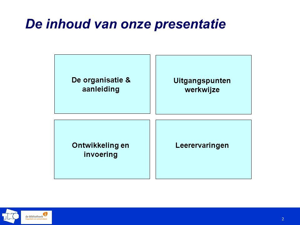 3 De inhoud van onze presentatie De organisatie & aanleiding Uitgangspunten werkwijze LeerervaringenOntwikkeling en invoering