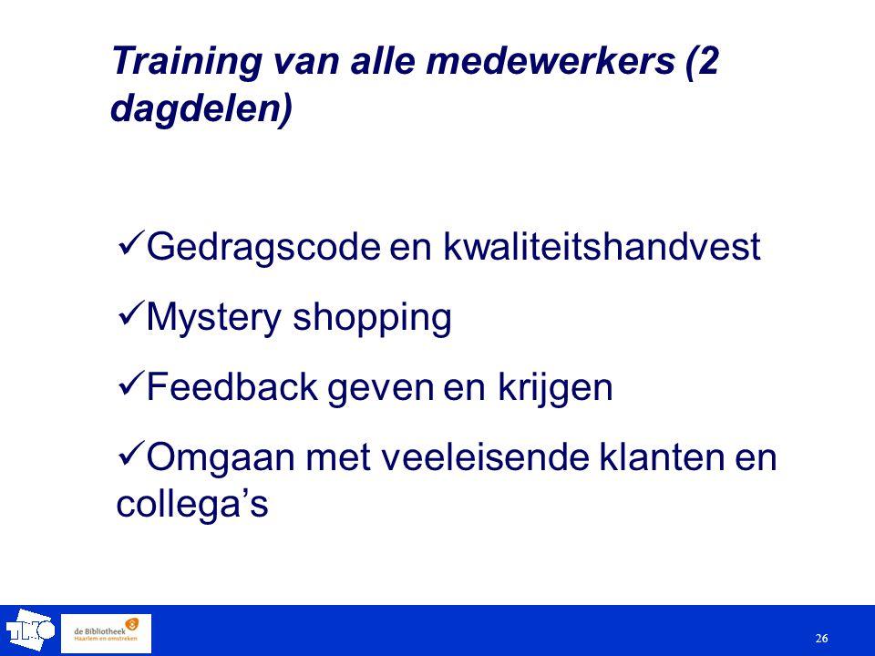 26 Training van alle medewerkers (2 dagdelen) Gedragscode en kwaliteitshandvest Mystery shopping Feedback geven en krijgen Omgaan met veeleisende klanten en collega's