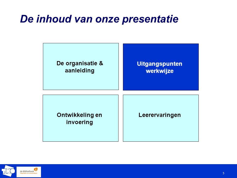 5 De inhoud van onze presentatie De organisatie & aanleiding Uitgangspunten werkwijze LeerervaringenOntwikkeling en invoering