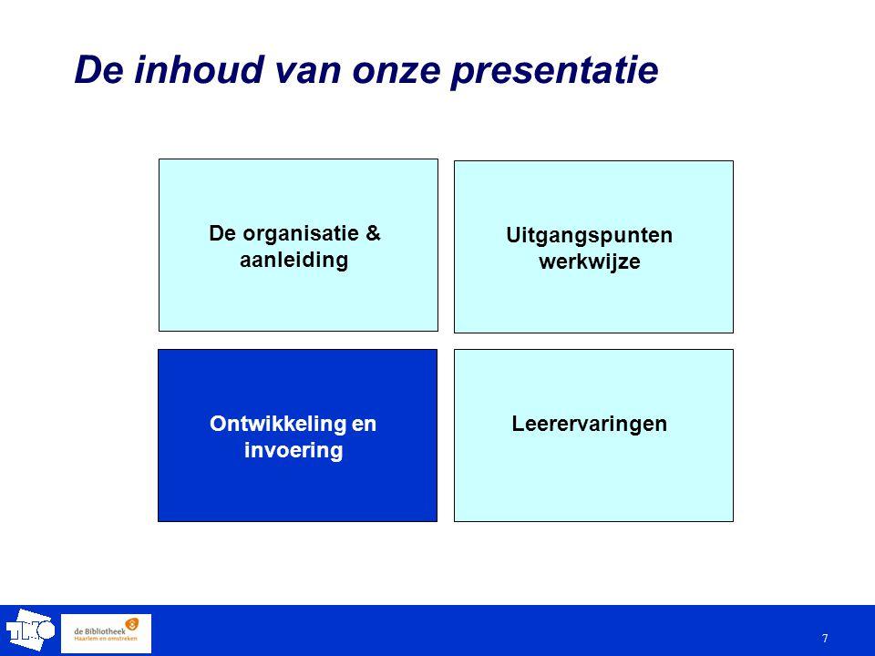 7 De inhoud van onze presentatie De organisatie & aanleiding Uitgangspunten werkwijze LeerervaringenOntwikkeling en invoering