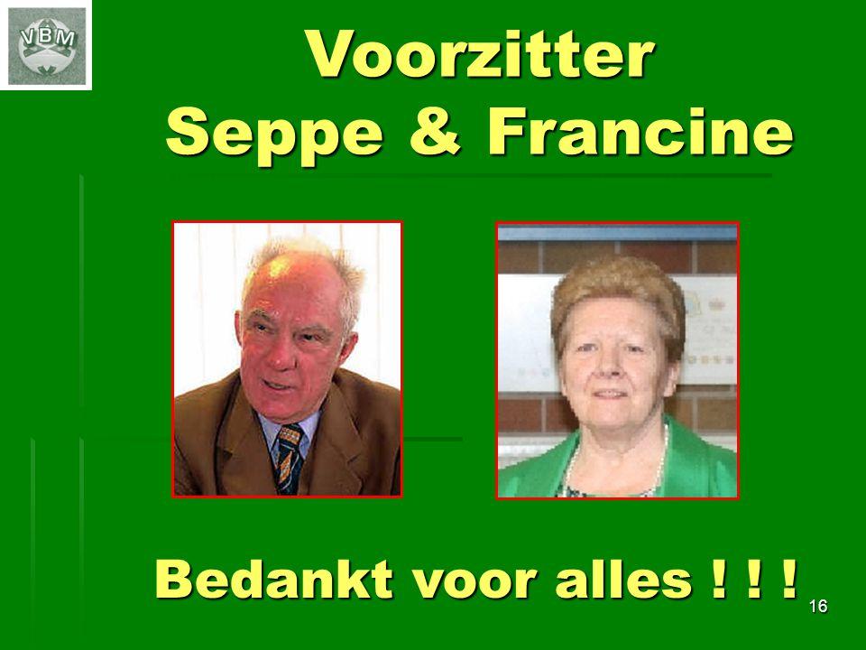 16Voorzitter Seppe & Francine Bedankt voor alles ! ! !