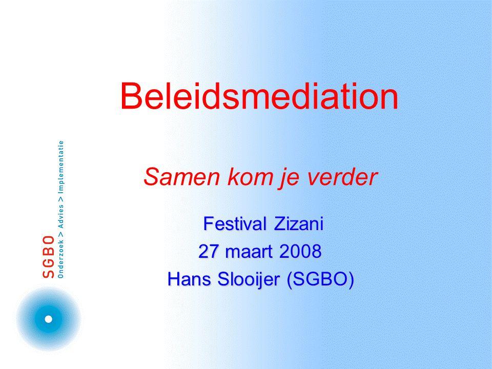 Beleidsmediation Samen kom je verder Festival Zizani Festival Zizani 27 maart 2008 Hans Slooijer (SGBO)