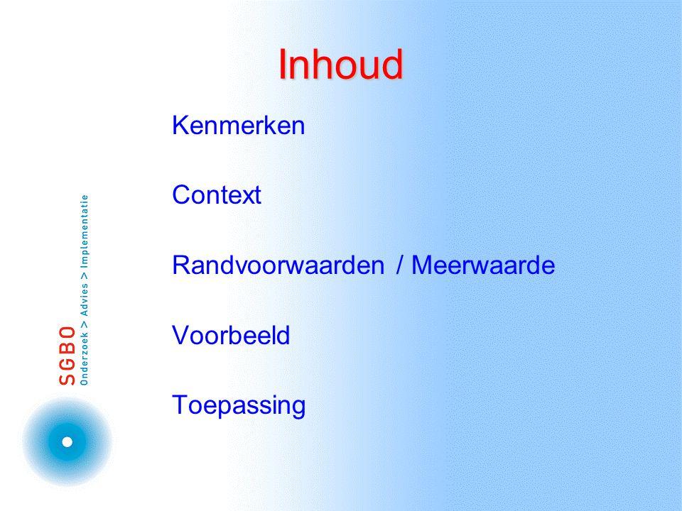 Inhoud Kenmerken Context Randvoorwaarden / Meerwaarde Voorbeeld Toepassing