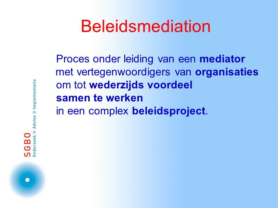 Beleidsmediation Proces onder leiding van een mediator met vertegenwoordigers van organisaties om tot wederzijds voordeel samen te werken in een compl
