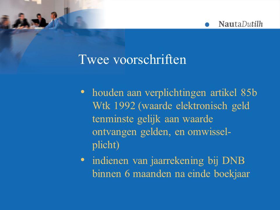 Twee voorschriften  houden aan verplichtingen artikel 85b Wtk 1992 (waarde elektronisch geld tenminste gelijk aan waarde ontvangen gelden, en omwissel- plicht)  indienen van jaarrekening bij DNB binnen 6 maanden na einde boekjaar