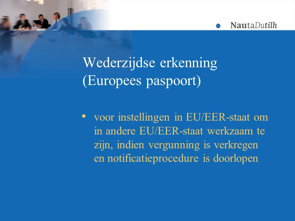 Wederzijdse erkenning (Europees paspoort)  voor instellingen in EU/EER-staat om in andere EU/EER-staat werkzaam te zijn, indien vergunning is verkregen en notificatieprocedure is doorlopen