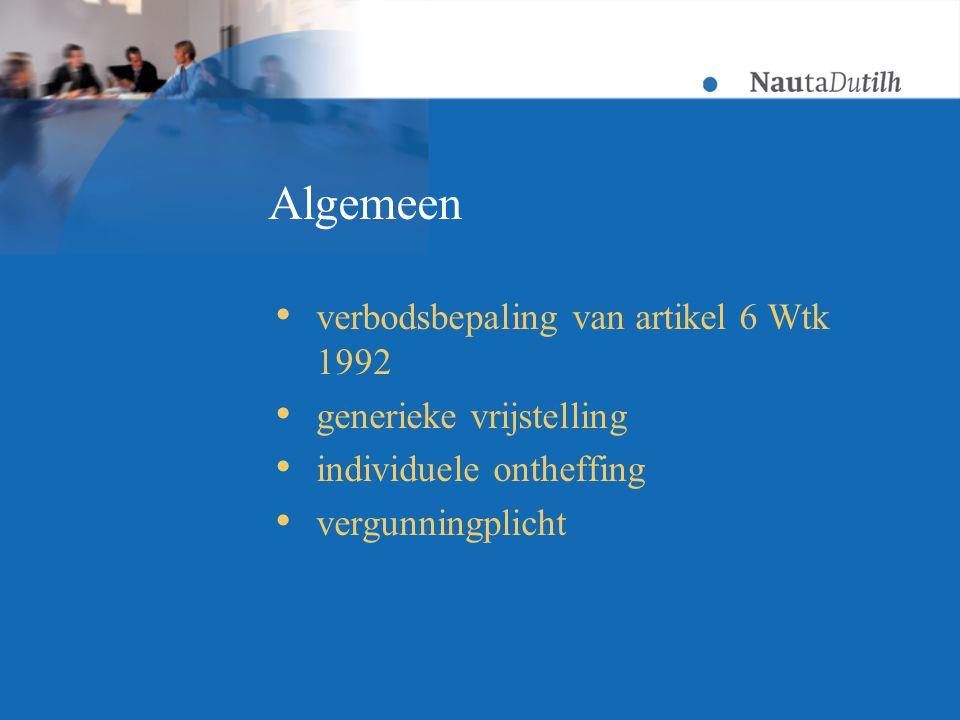 Algemeen  verbodsbepaling van artikel 6 Wtk 1992  generieke vrijstelling  individuele ontheffing  vergunningplicht
