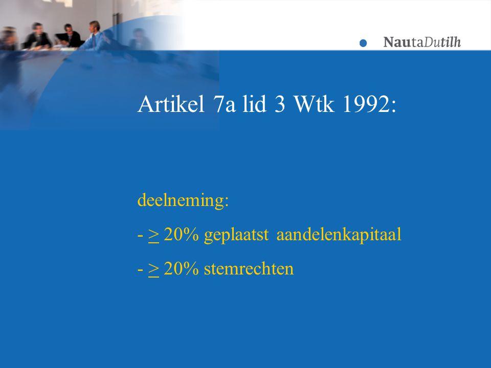 Artikel 7a lid 3 Wtk 1992: deelneming: - > 20% geplaatst aandelenkapitaal - > 20% stemrechten