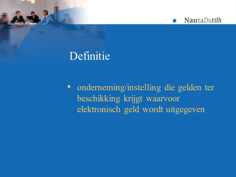 Definitie  onderneming/instelling die gelden ter beschikking krijgt waarvoor elektronisch geld wordt uitgegeven