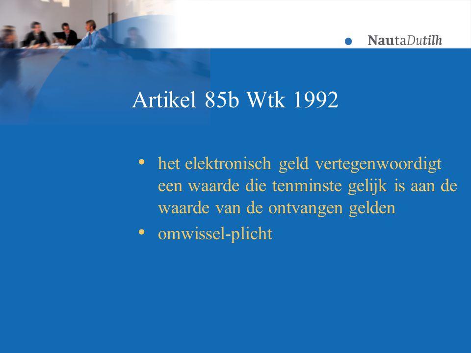 Artikel 85b Wtk 1992  het elektronisch geld vertegenwoordigt een waarde die tenminste gelijk is aan de waarde van de ontvangen gelden  omwissel-plicht