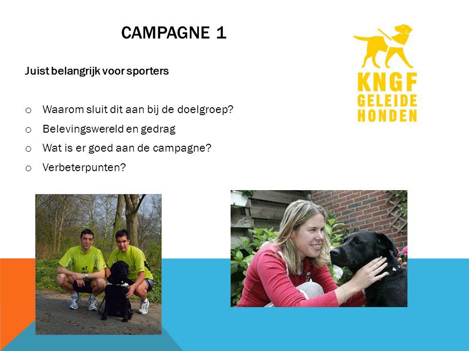 CAMPAGNE 1 Juist belangrijk voor sporters o Waarom sluit dit aan bij de doelgroep.