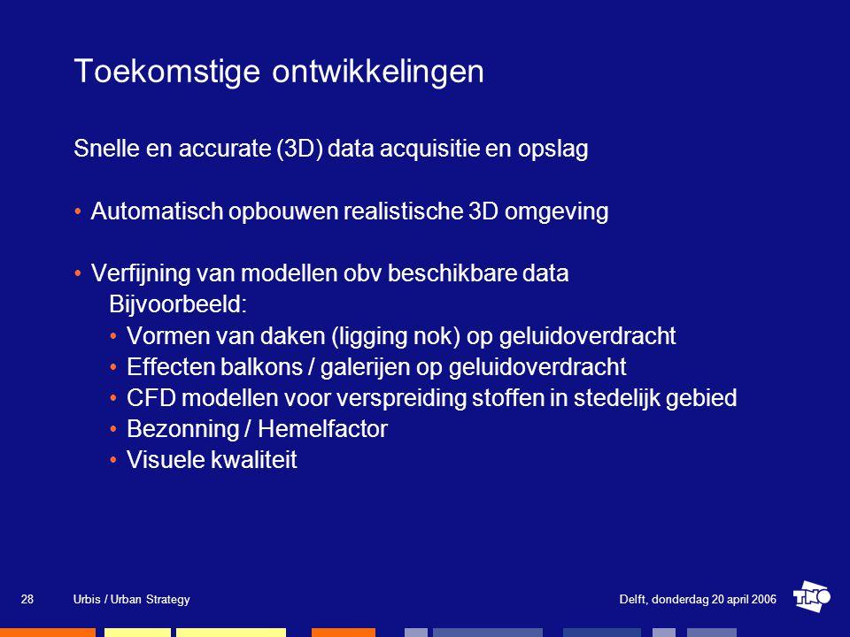 Delft, donderdag 20 april 2006Urbis / Urban Strategy28 Toekomstige ontwikkelingen Snelle en accurate (3D) data acquisitie en opslag Automatisch opbouwen realistische 3D omgeving Verfijning van modellen obv beschikbare data Bijvoorbeeld: Vormen van daken (ligging nok) op geluidoverdracht Effecten balkons / galerijen op geluidoverdracht CFD modellen voor verspreiding stoffen in stedelijk gebied Bezonning / Hemelfactor Visuele kwaliteit