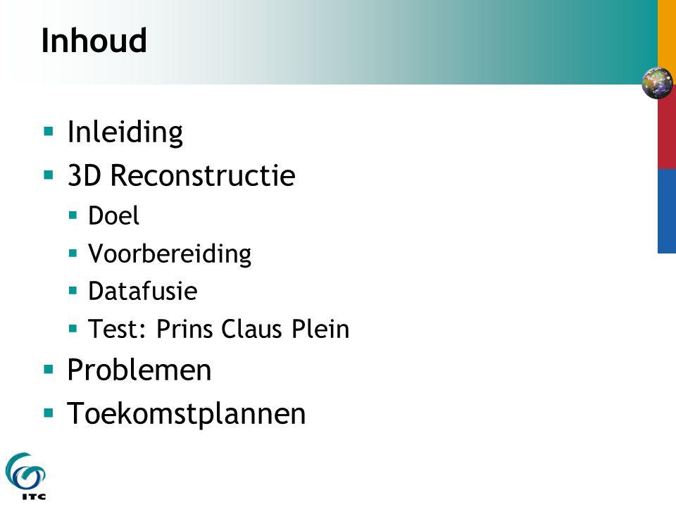 Inhoud  Inleiding  3D Reconstructie  Doel  Voorbereiding  Datafusie  Test: Prins Claus Plein  Problemen  Toekomstplannen
