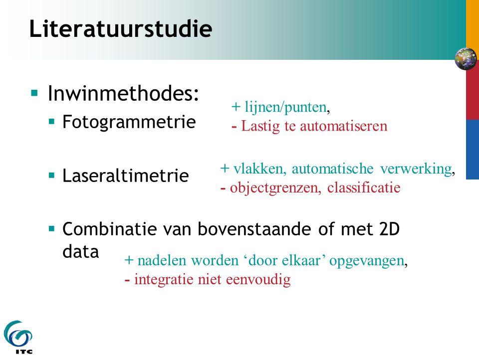 Literatuurstudie  Inwinmethodes:  Fotogrammetrie  Laseraltimetrie  Combinatie van bovenstaande of met 2D data + lijnen/punten, - Lastig te automatiseren + vlakken, automatische verwerking, - objectgrenzen, classificatie + nadelen worden 'door elkaar' opgevangen, - integratie niet eenvoudig