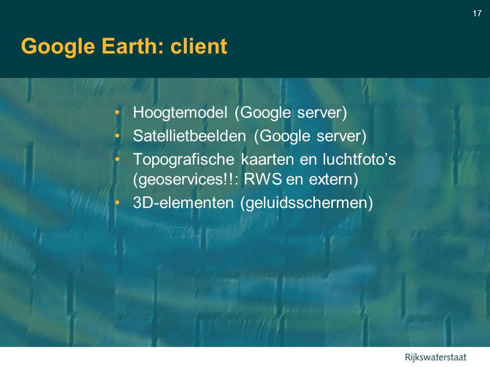 17 Google Earth: client Hoogtemodel (Google server) Satellietbeelden (Google server) Topografische kaarten en luchtfoto's (geoservices!!: RWS en extern) 3D-elementen (geluidsschermen)