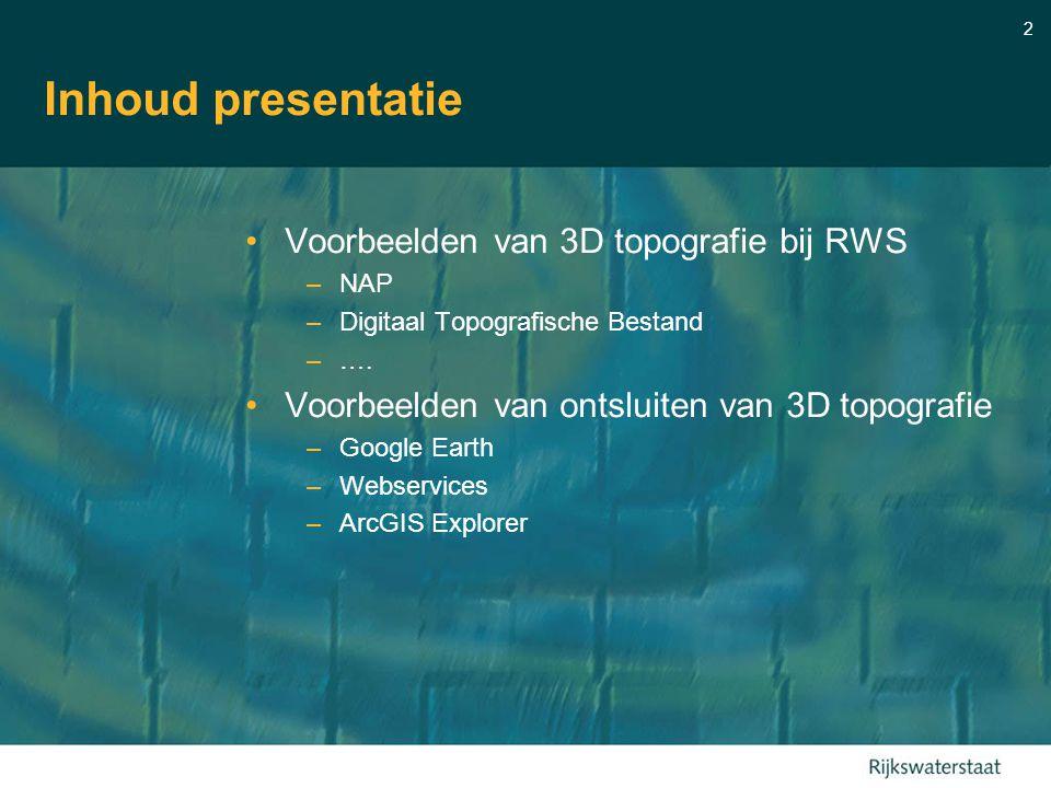 2 Inhoud presentatie Voorbeelden van 3D topografie bij RWS –NAP –Digitaal Topografische Bestand –….