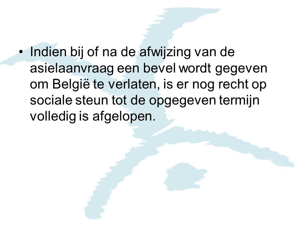 Indien bij of na de afwijzing van de asielaanvraag een bevel wordt gegeven om België te verlaten, is er nog recht op sociale steun tot de opgegeven termijn volledig is afgelopen.