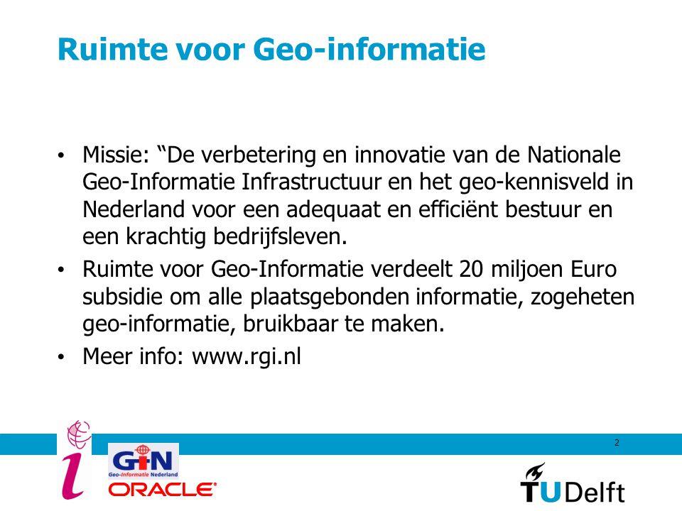 """2 Ruimte voor Geo-informatie Missie: """"De verbetering en innovatie van de Nationale Geo-Informatie Infrastructuur en het geo-kennisveld in Nederland vo"""