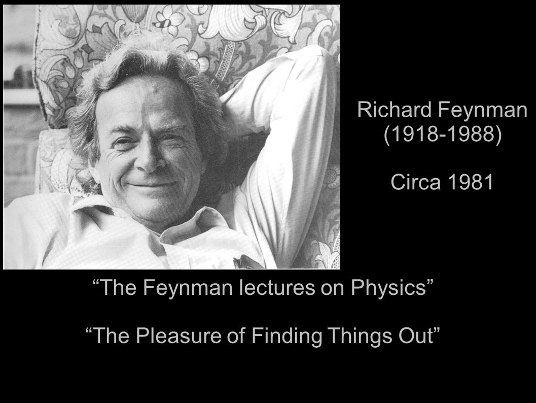 "Richard Feynman (1918-1988) Circa 1981 ""The Feynman lectures on Physics"" ""The Pleasure of Finding Things Out"""