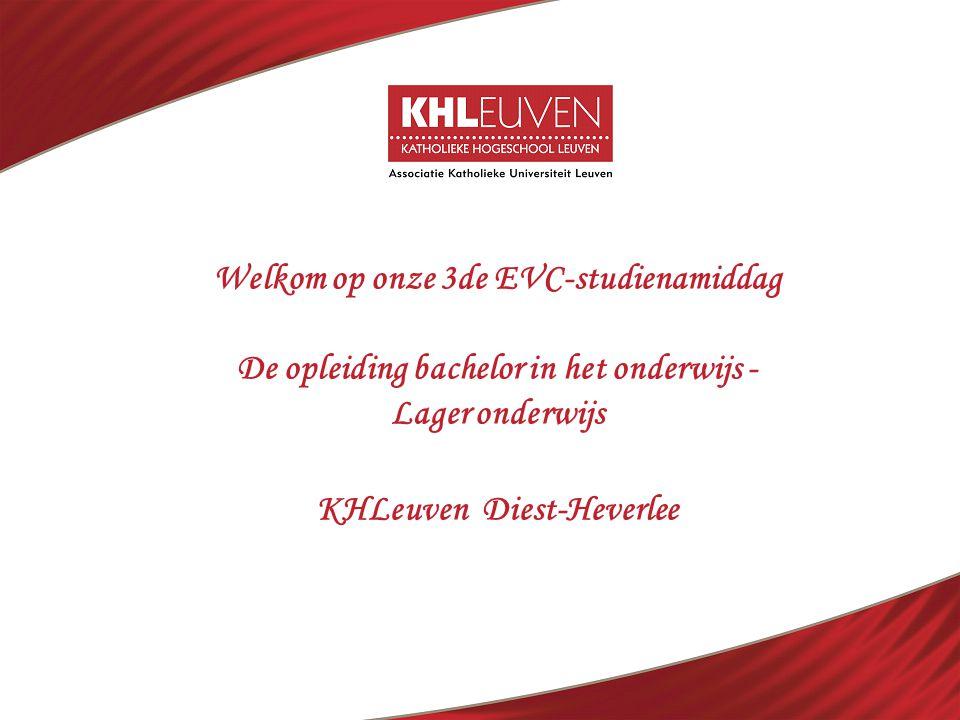Welkom op onze 3de EVC-studienamiddag De opleiding bachelor in het onderwijs - Lager onderwijs KHLeuven Diest-Heverlee