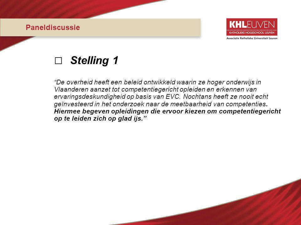 """Paneldiscussie □ Stelling 1 """"De overheid heeft een beleid ontwikkeld waarin ze hoger onderwijs in Vlaanderen aanzet tot competentiegericht opleiden en"""