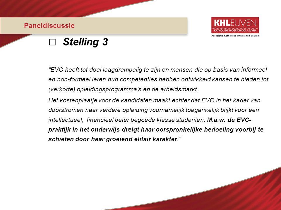 """Paneldiscussie □ Stelling 3 """"EVC heeft tot doel laagdrempelig te zijn en mensen die op basis van informeel en non-formeel leren hun competenties hebbe"""