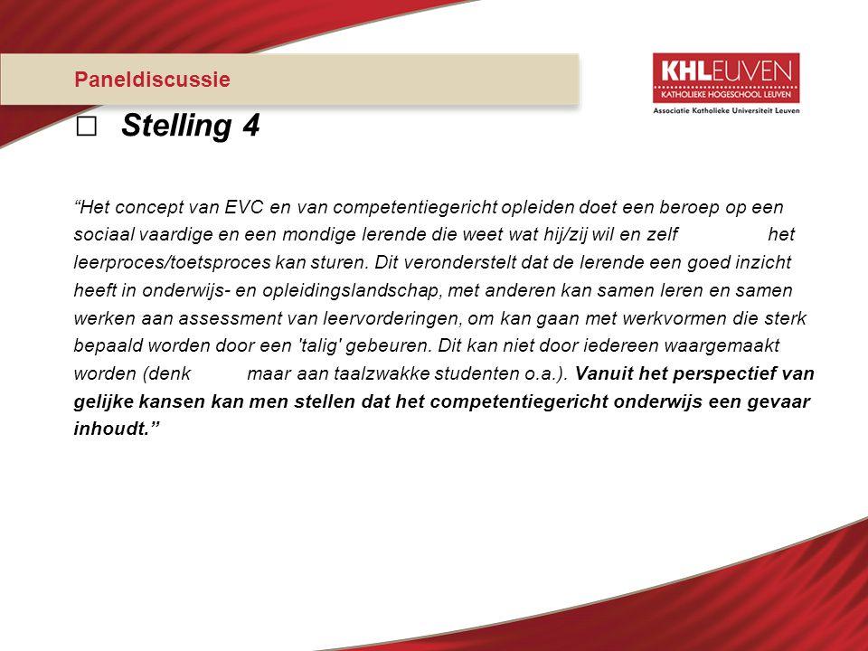 """Paneldiscussie □ Stelling 4 """"Het concept van EVC en van competentiegericht opleiden doet een beroep op een sociaal vaardige en een mondige lerende die"""