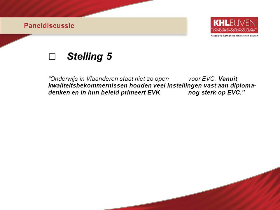 """Paneldiscussie □ Stelling 5 """"Onderwijs in Vlaanderen staat niet zo openvoor EVC. Vanuit kwaliteitsbekommernissen houden veel instellingen vast aan dip"""