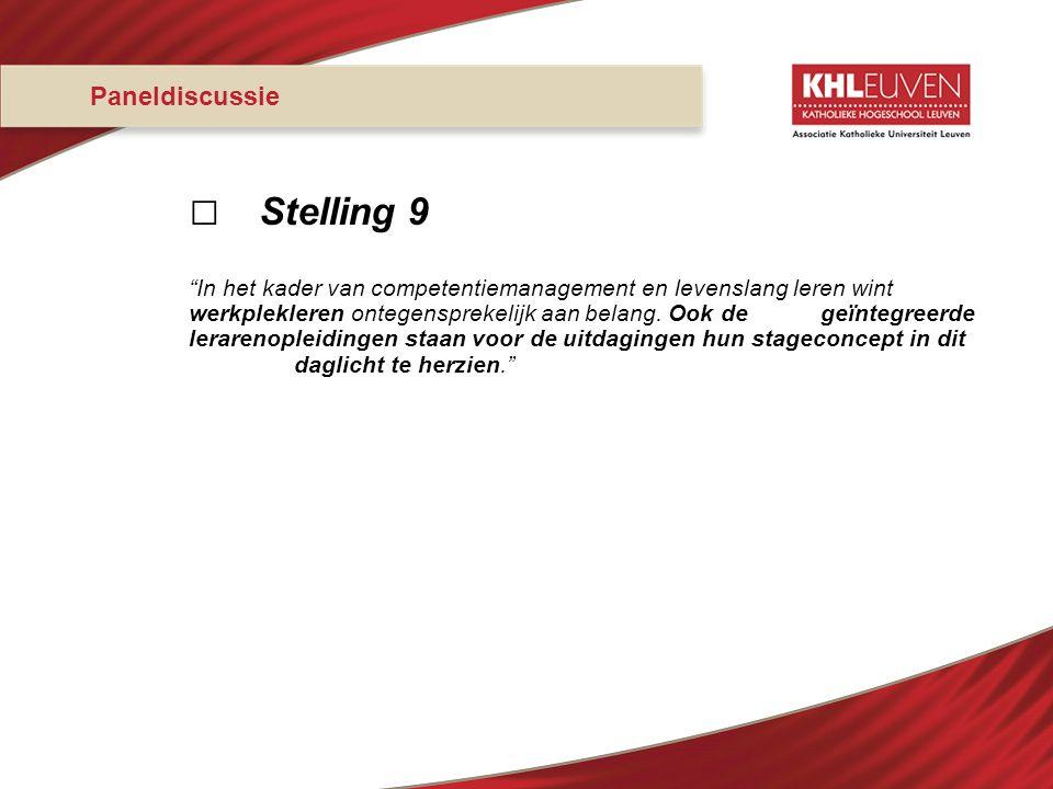"""Paneldiscussie □ Stelling 9 """"In het kader van competentiemanagement en levenslang leren wint werkplekleren ontegensprekelijk aan belang. Ook de geïnte"""
