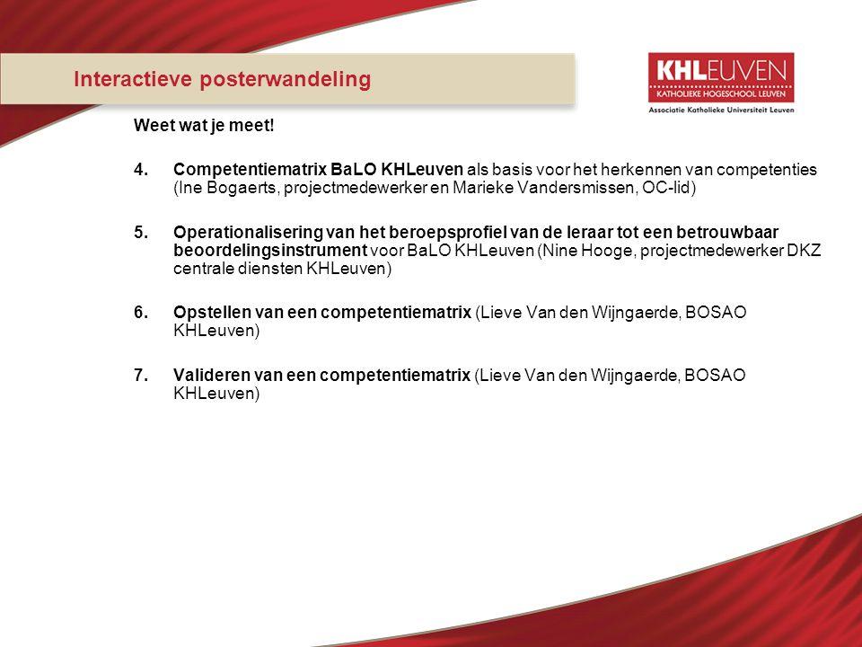 Interactieve posterwandeling Weet wat je meet! 4.Competentiematrix BaLO KHLeuven als basis voor het herkennen van competenties (Ine Bogaerts, projectm
