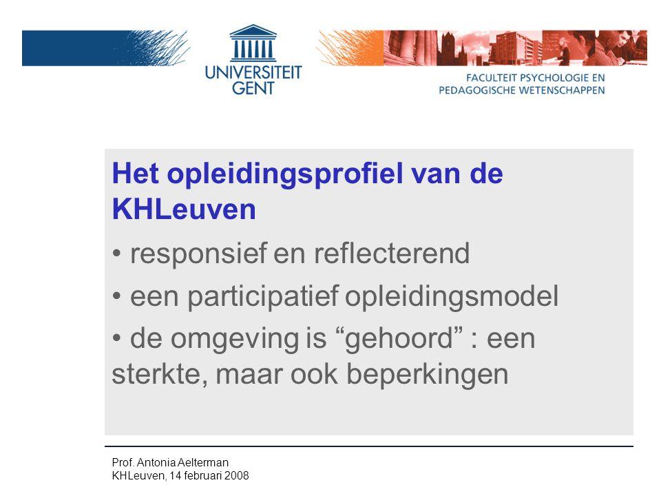 Het opleidingsprofiel van de KHLeuven responsief en reflecterend een participatief opleidingsmodel de omgeving is gehoord : een sterkte, maar ook beperkingen Prof.