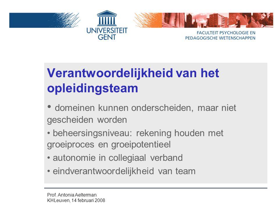 Verantwoordelijkheid van het opleidingsteam domeinen kunnen onderscheiden, maar niet gescheiden worden beheersingsniveau: rekening houden met groeiproces en groeipotentieel autonomie in collegiaal verband eindverantwoordelijkheid van team Prof.