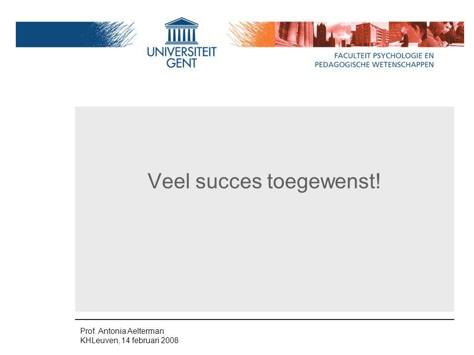 Veel succes toegewenst! Prof. Antonia Aelterman KHLeuven, 14 februari 2008