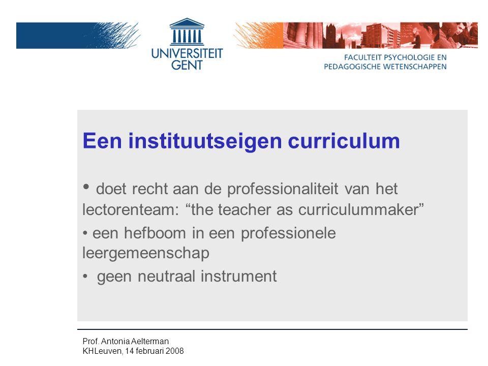 Een instituutseigen curriculum doet recht aan de professionaliteit van het lectorenteam: the teacher as curriculummaker een hefboom in een professionele leergemeenschap geen neutraal instrument Prof.