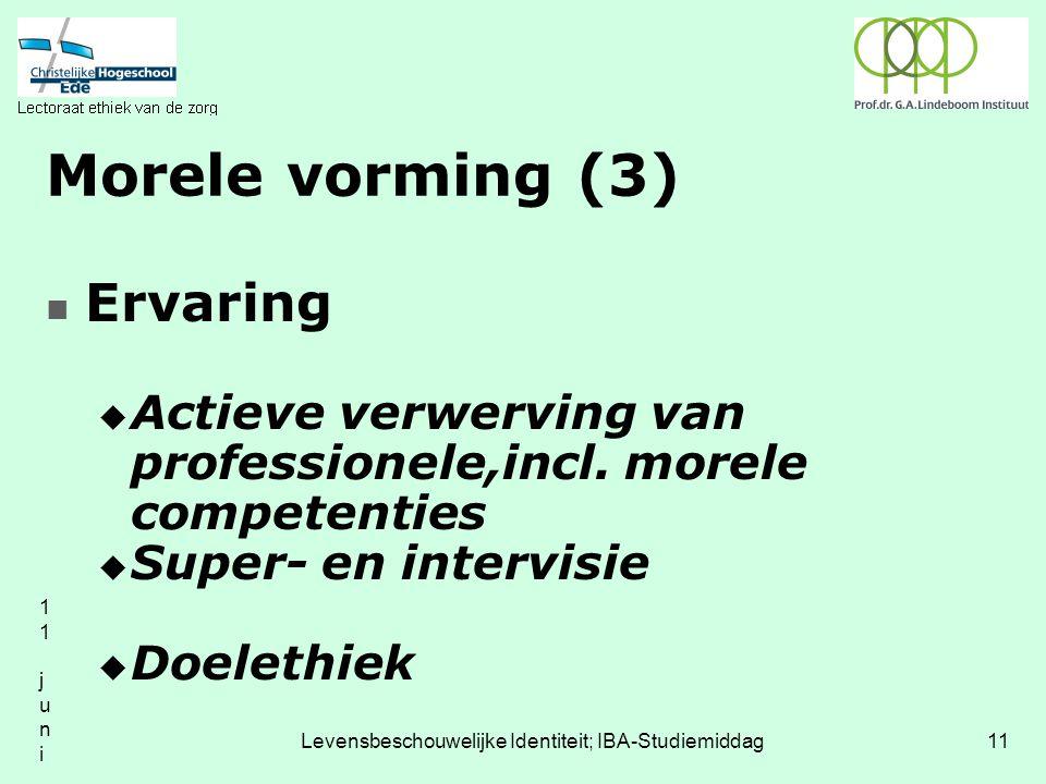 11 juni 200411 juni 2004 Levensbeschouwelijke Identiteit; IBA-Studiemiddag11 Morele vorming (3) Ervaring  Actieve verwerving van professionele,incl.
