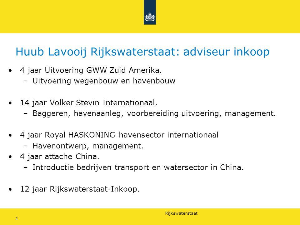 Rijkswaterstaat 2 Huub Lavooij Rijkswaterstaat: adviseur inkoop 4 jaar Uitvoering GWW Zuid Amerika. –Uitvoering wegenbouw en havenbouw 14 jaar Volker