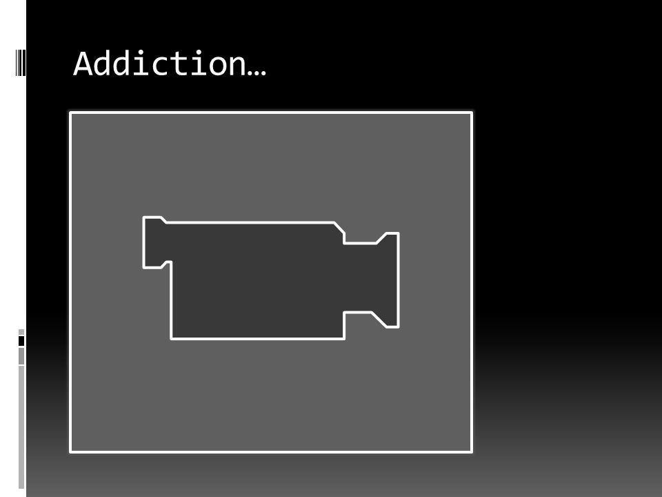 Addiction…