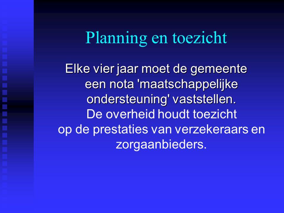Planning en toezicht Elke vier jaar moet de gemeente een nota maatschappelijke ondersteuning vaststellen.