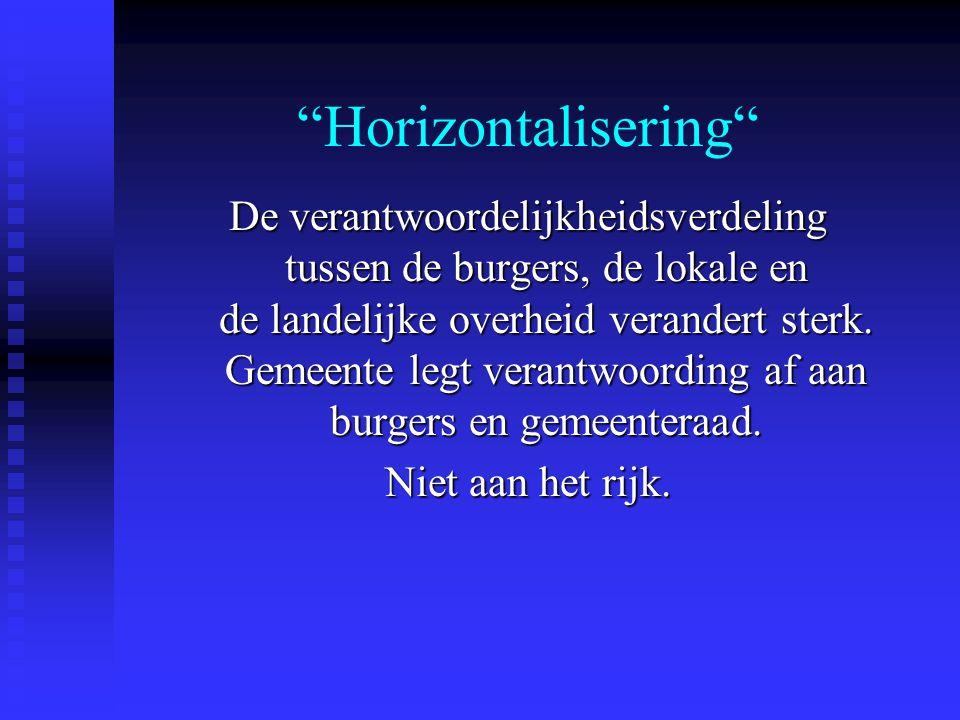 Horizontalisering De verantwoordelijkheidsverdeling tussen de burgers, de lokale en de landelijke overheid verandert sterk.