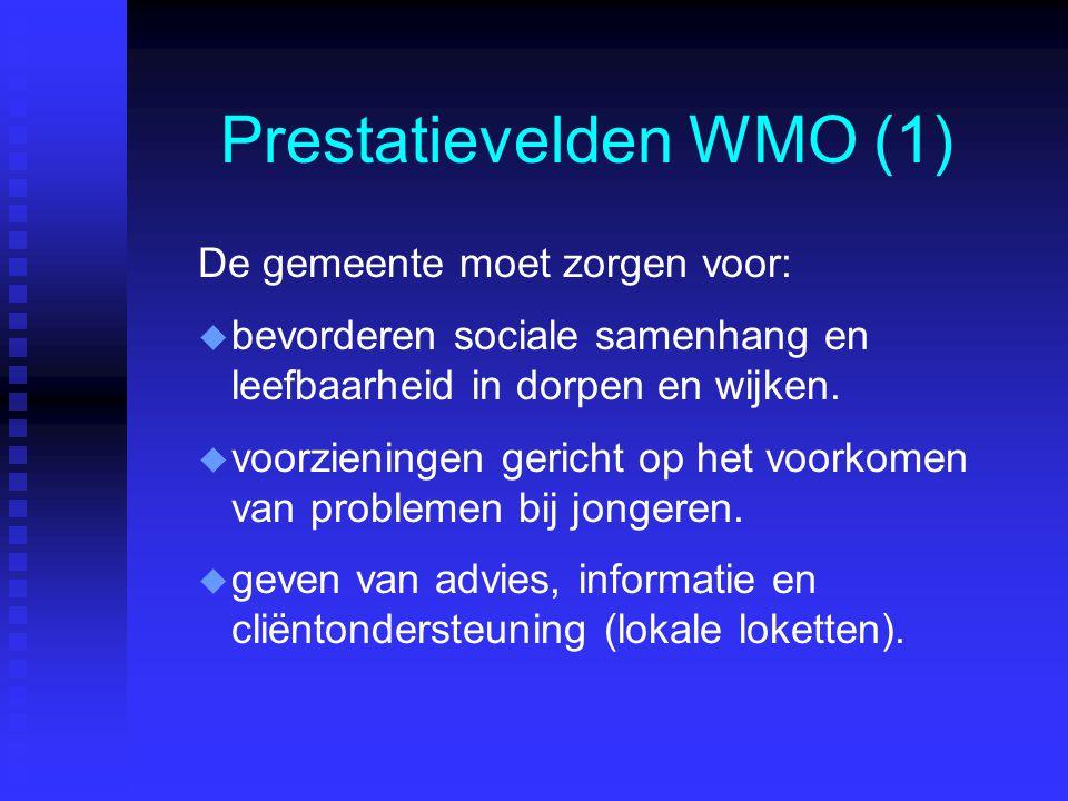 Prestatievelden WMO (1) De gemeente moet zorgen voor: u u bevorderen sociale samenhang en leefbaarheid in dorpen en wijken.