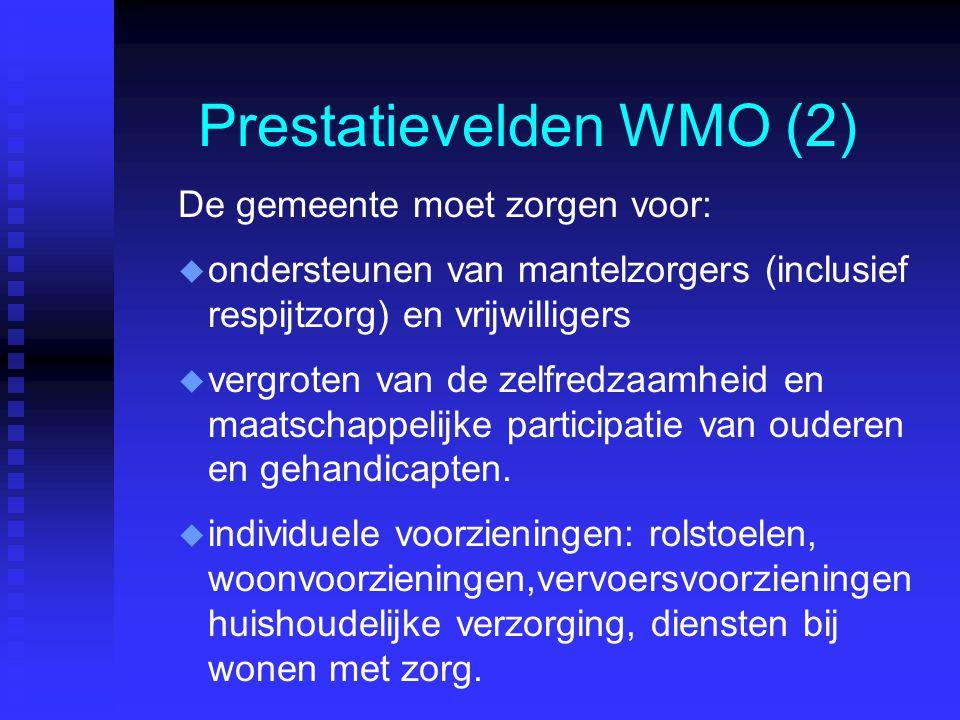 Prestatievelden WMO (2) De gemeente moet zorgen voor: u u ondersteunen van mantelzorgers (inclusief respijtzorg) en vrijwilligers u u vergroten van de zelfredzaamheid en maatschappelijke participatie van ouderen en gehandicapten.