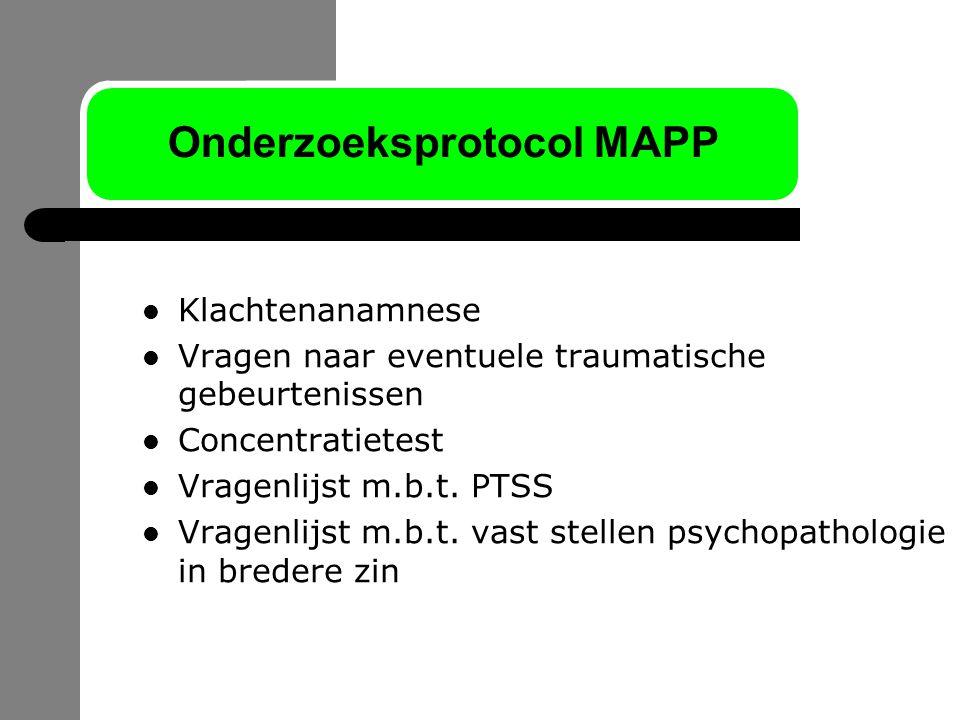Onderzoeksprotocol MAPP Klachtenanamnese Vragen naar eventuele traumatische gebeurtenissen Concentratietest Vragenlijst m.b.t. PTSS Vragenlijst m.b.t.