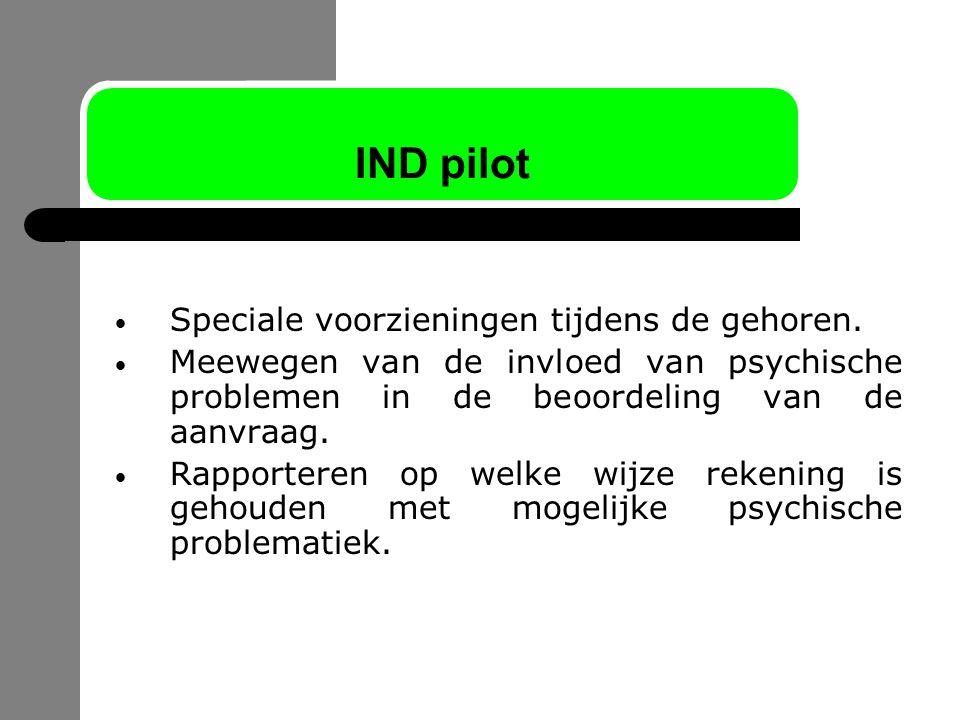 IND pilot Speciale voorzieningen tijdens de gehoren. Meewegen van de invloed van psychische problemen in de beoordeling van de aanvraag. Rapporteren o