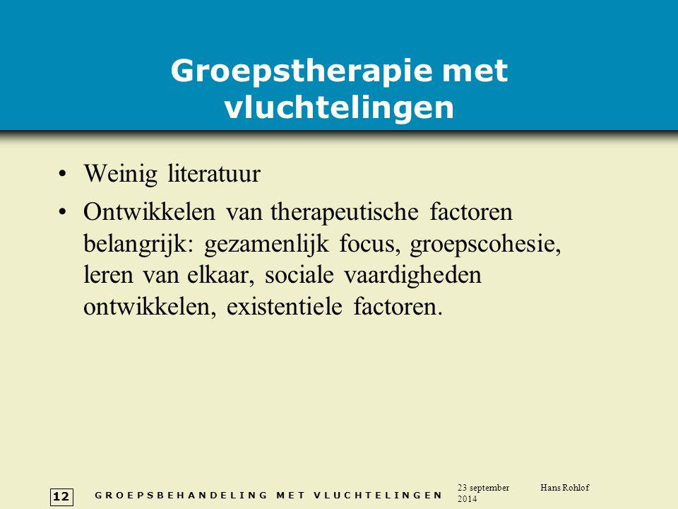 G R O E P S B E H A N D E L I N G M E T V L U C H T E L I N G E N 23 september 2014 Hans Rohlof 12 Groepstherapie met vluchtelingen Weinig literatuur