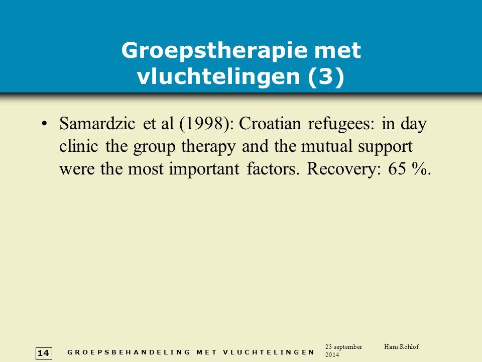 G R O E P S B E H A N D E L I N G M E T V L U C H T E L I N G E N 23 september 2014 Hans Rohlof 14 Groepstherapie met vluchtelingen (3) Samardzic et a