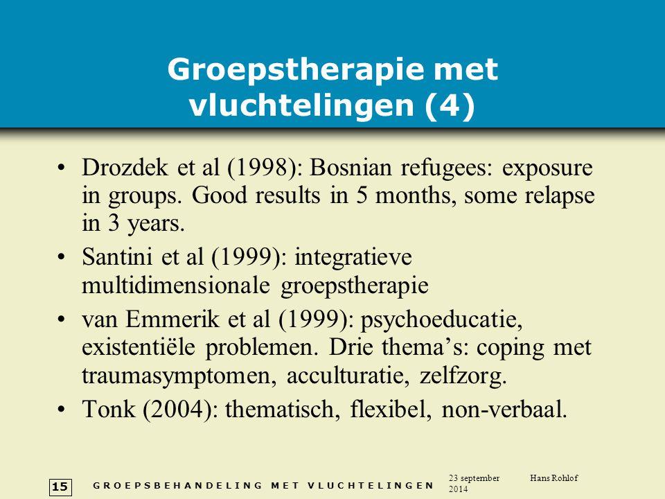 G R O E P S B E H A N D E L I N G M E T V L U C H T E L I N G E N 23 september 2014 Hans Rohlof 15 Groepstherapie met vluchtelingen (4) Drozdek et al