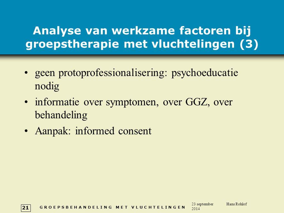 G R O E P S B E H A N D E L I N G M E T V L U C H T E L I N G E N 23 september 2014 Hans Rohlof 21 Analyse van werkzame factoren bij groepstherapie me