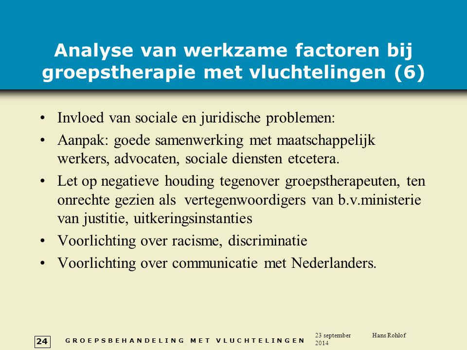 G R O E P S B E H A N D E L I N G M E T V L U C H T E L I N G E N 23 september 2014 Hans Rohlof 24 Analyse van werkzame factoren bij groepstherapie me